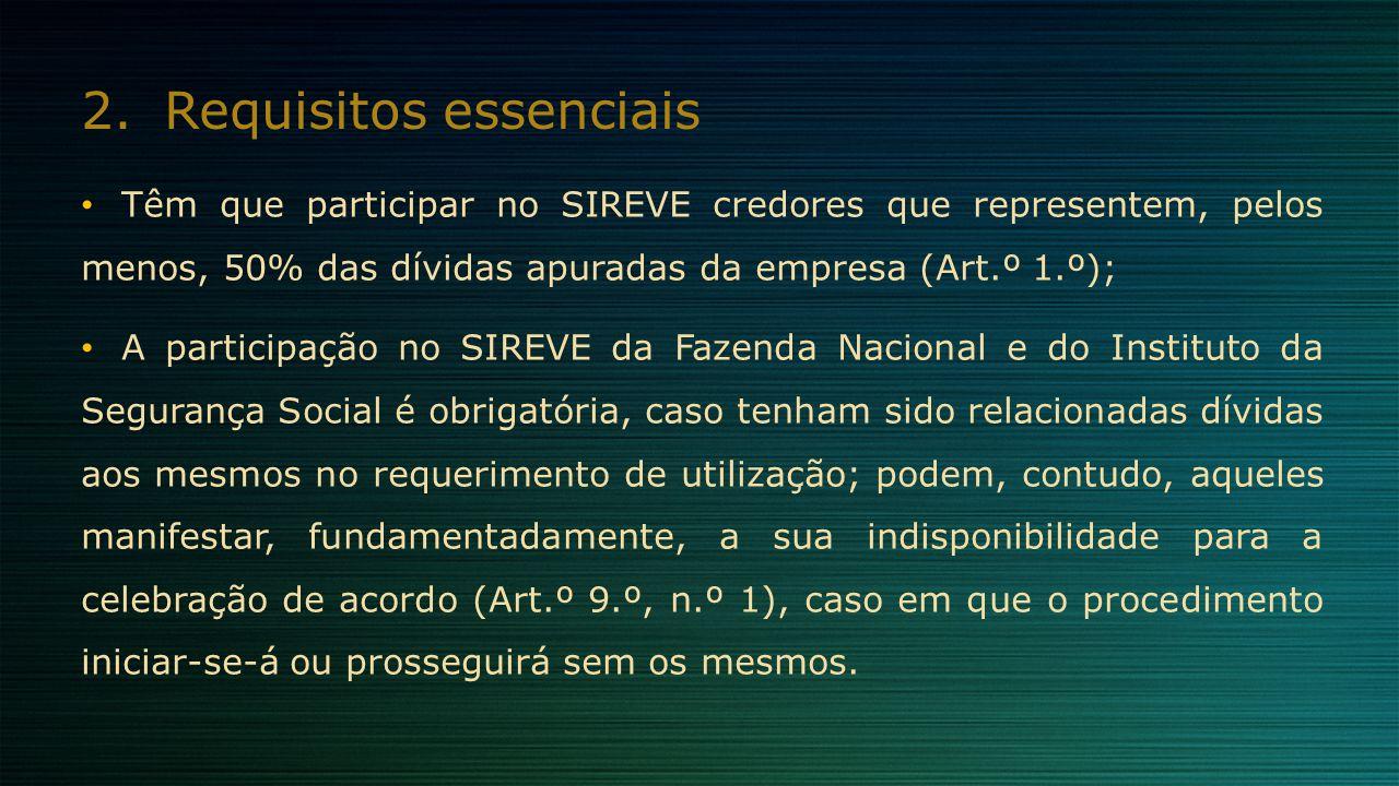 2.Requisitos essenciais Têm que participar no SIREVE credores que representem, pelos menos, 50% das dívidas apuradas da empresa (Art.º 1.º); A partici