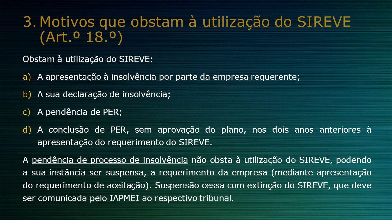 3.Motivos que obstam à utilização do SIREVE (Art.º 18.º) Obstam à utilização do SIREVE: a)A apresentação à insolvência por parte da empresa requerente