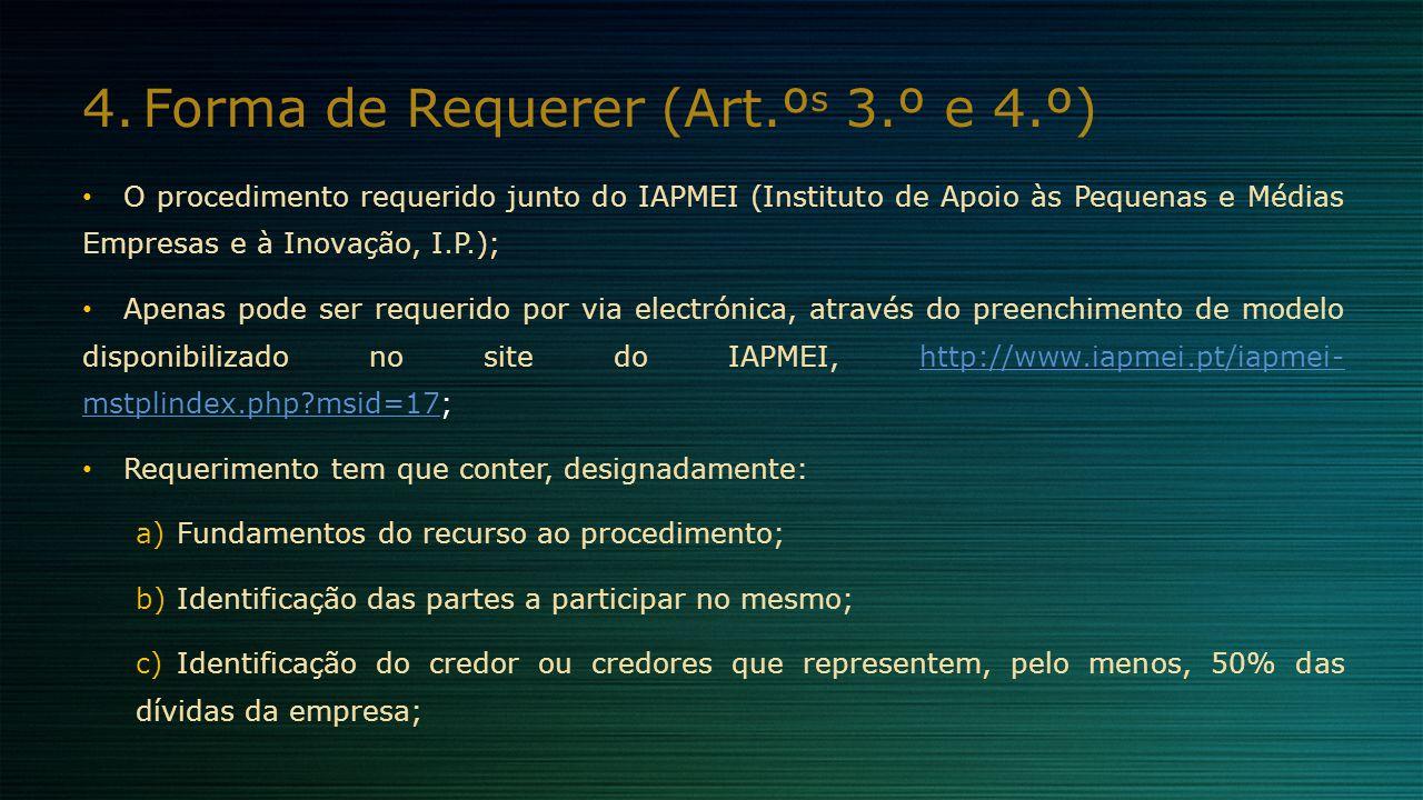 4.Forma de Requerer (Art.º s 3.º e 4.º) O procedimento requerido junto do IAPMEI (Instituto de Apoio às Pequenas e Médias Empresas e à Inovação, I.P.)