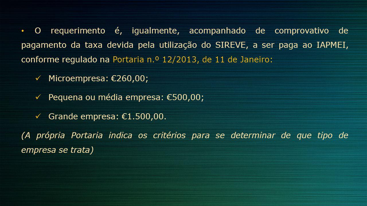 O requerimento é, igualmente, acompanhado de comprovativo de pagamento da taxa devida pela utilização do SIREVE, a ser paga ao IAPMEI, conforme regula