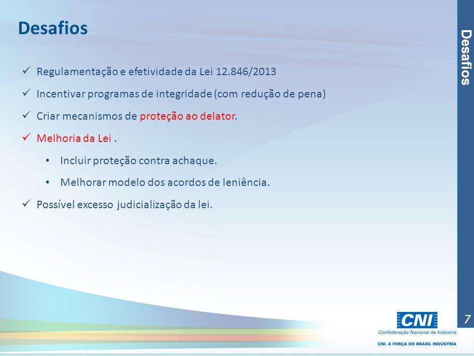 Desafios 7 Regulamentação e efetividade da Lei 12.846/2013 Incentivar programas de integridade (com redução de pena) Criar mecanismos de proteção ao d