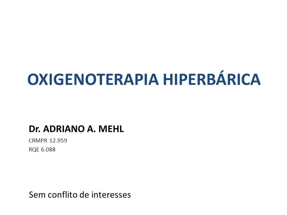 OXIGENOTERAPIA HIPERBÁRICA Dr. ADRIANO A. MEHL CRMPR 12.959 RQE 6.088 Sem conflito de interesses