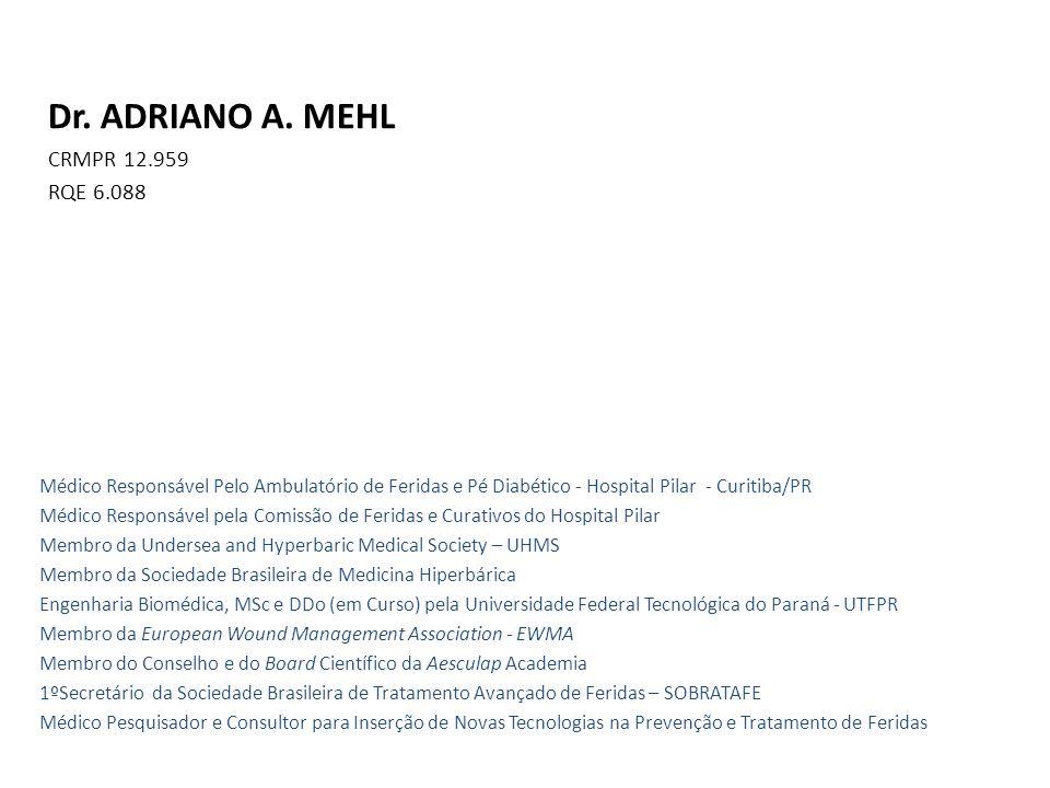 Dr. ADRIANO A. MEHL CRMPR 12.959 RQE 6.088 Médico Responsável Pelo Ambulatório de Feridas e Pé Diabético - Hospital Pilar - Curitiba/PR Médico Respons