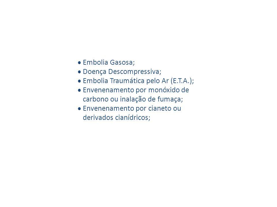  Embolia Gasosa;  Doença Descompressiva;  Embolia Traumática pelo Ar (E.T.A.);  Envenenamento por monóxido de carbono ou inalação de fumaça;  Env