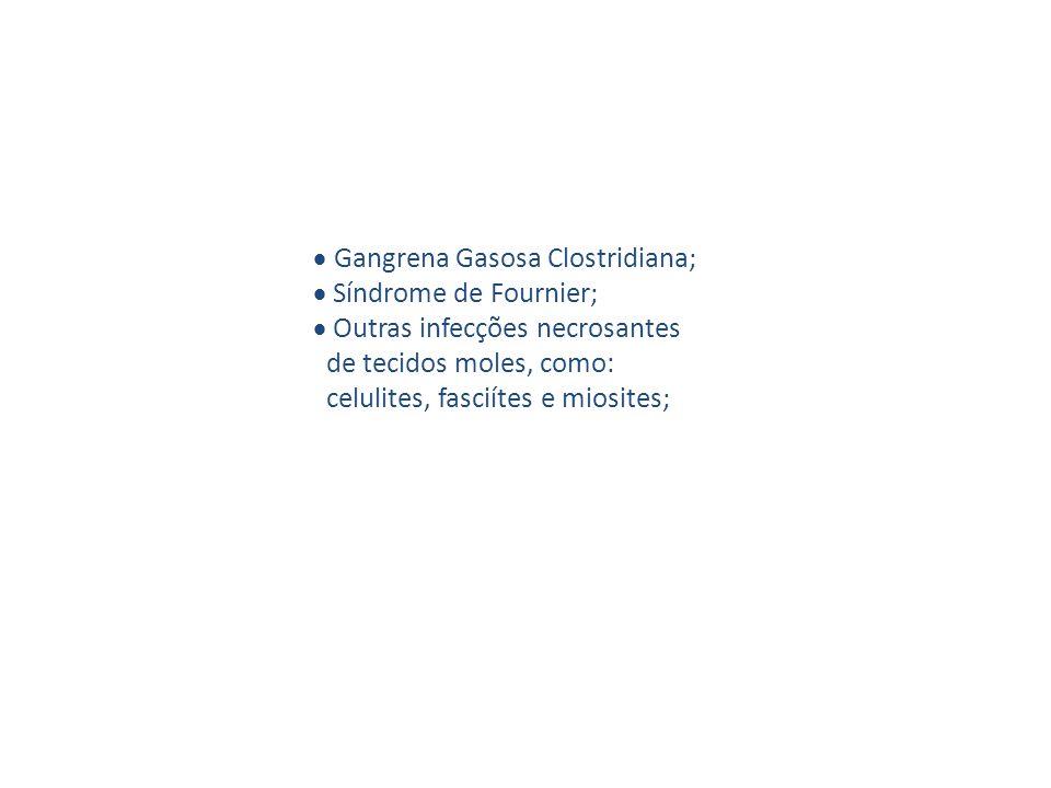  Gangrena Gasosa Clostridiana;  Síndrome de Fournier;  Outras infecções necrosantes de tecidos moles, como: celulites, fasciítes e miosites;