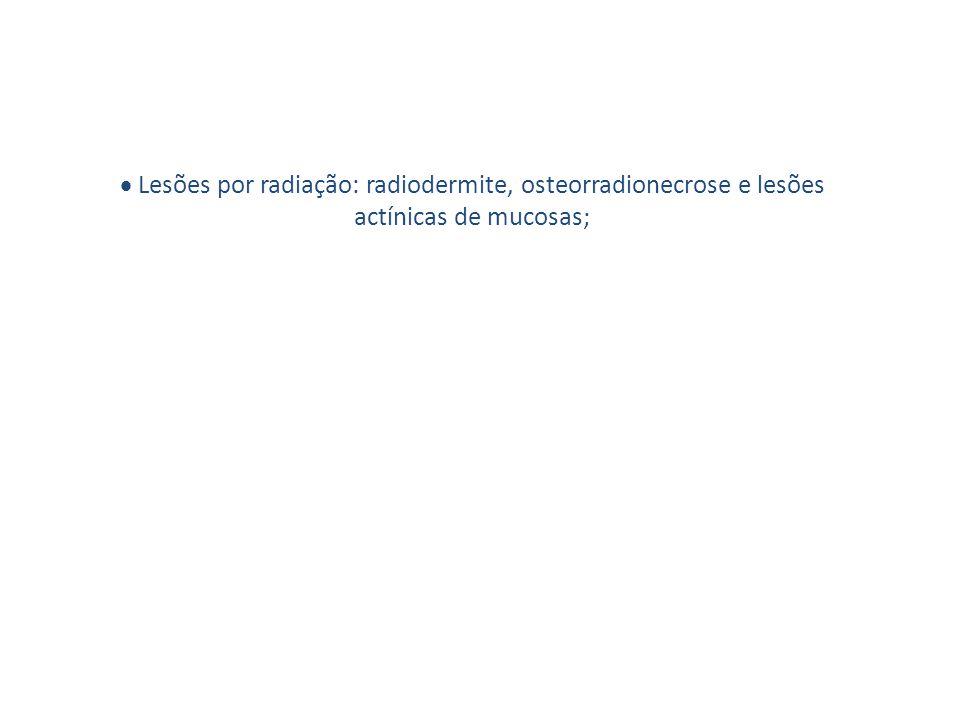  Lesões por radiação: radiodermite, osteorradionecrose e lesões actínicas de mucosas;