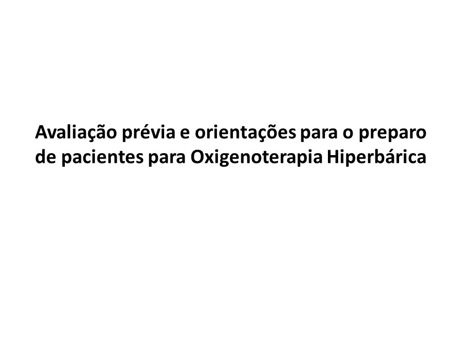 Avaliação prévia e orientações para o preparo de pacientes para Oxigenoterapia Hiperbárica