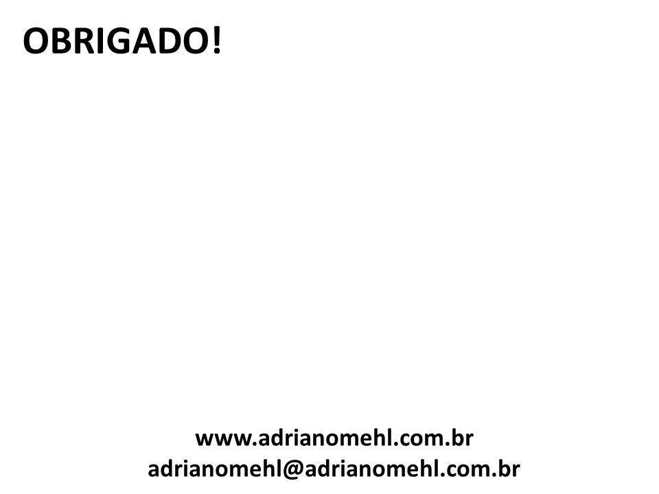OBRIGADO! www.adrianomehl.com.br adrianomehl@adrianomehl.com.br