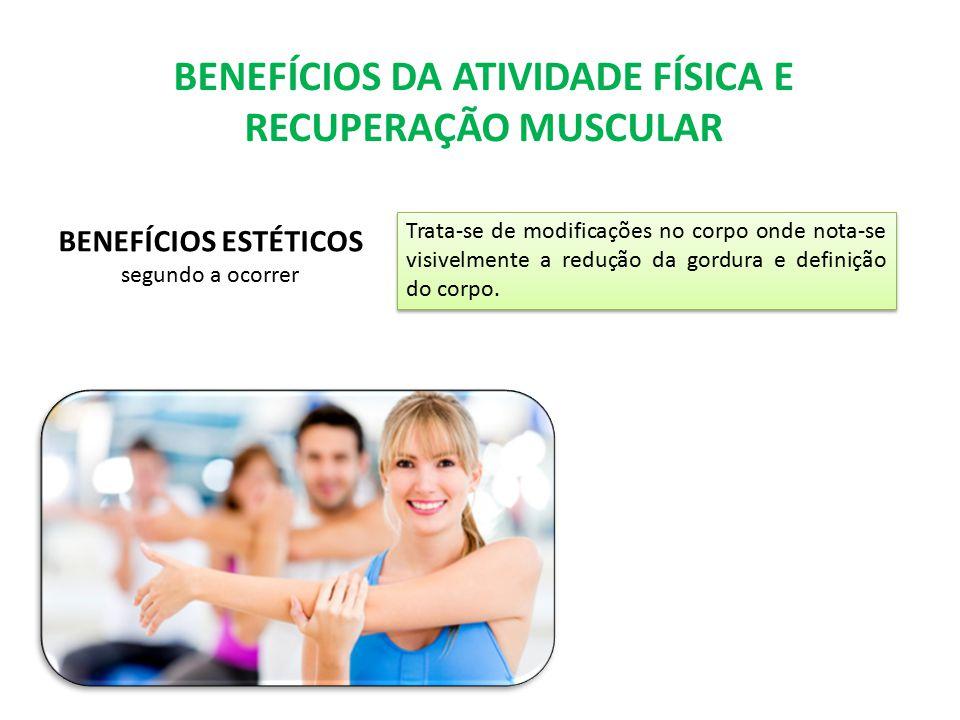 Trata-se de modificações no corpo onde nota-se visivelmente a redução da gordura e definição do corpo. BENEFÍCIOS DA ATIVIDADE FÍSICA E RECUPERAÇÃO MU