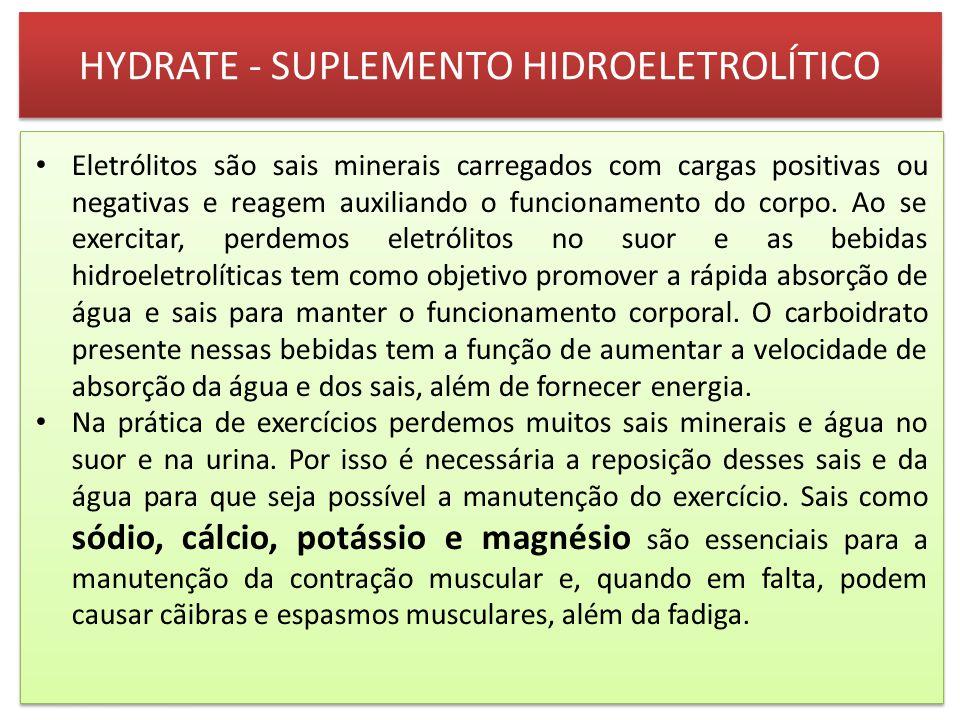 HYDRATE - SUPLEMENTO HIDROELETROLÍTICO Eletrólitos são sais minerais carregados com cargas positivas ou negativas e reagem auxiliando o funcionamento