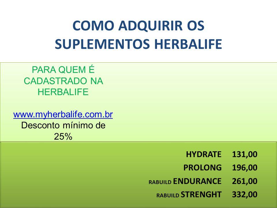 COMO ADQUIRIR OS SUPLEMENTOS HERBALIFE PARA QUEM É CADASTRADO NA HERBALIFE www.myherbalife.com.br Desconto mínimo de 25% HYDRATE PROLONG RABUILD ENDUR