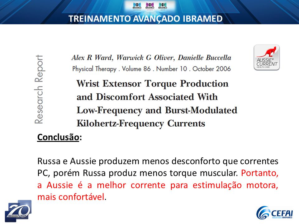 TREINAMENTO AVANÇADO IBRAMED Conclusão: Russa e Aussie produzem menos desconforto que correntes PC, porém Russa produz menos torque muscular.