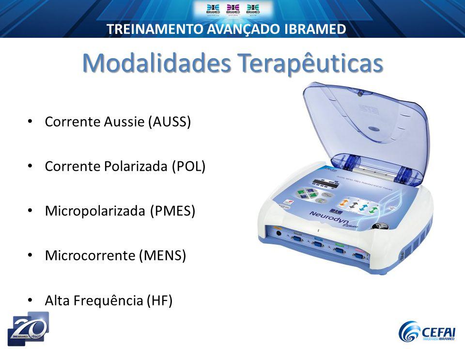 TREINAMENTO AVANÇADO IBRAMED Modalidades Terapêuticas Corrente Aussie (AUSS) Corrente Polarizada (POL) Micropolarizada (PMES) Microcorrente (MENS) Alta Frequência (HF)