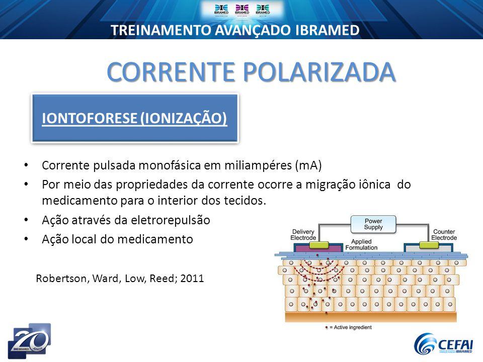 TREINAMENTO AVANÇADO IBRAMED Corrente pulsada monofásica em miliampéres (mA) Por meio das propriedades da corrente ocorre a migração iônica do medicamento para o interior dos tecidos.