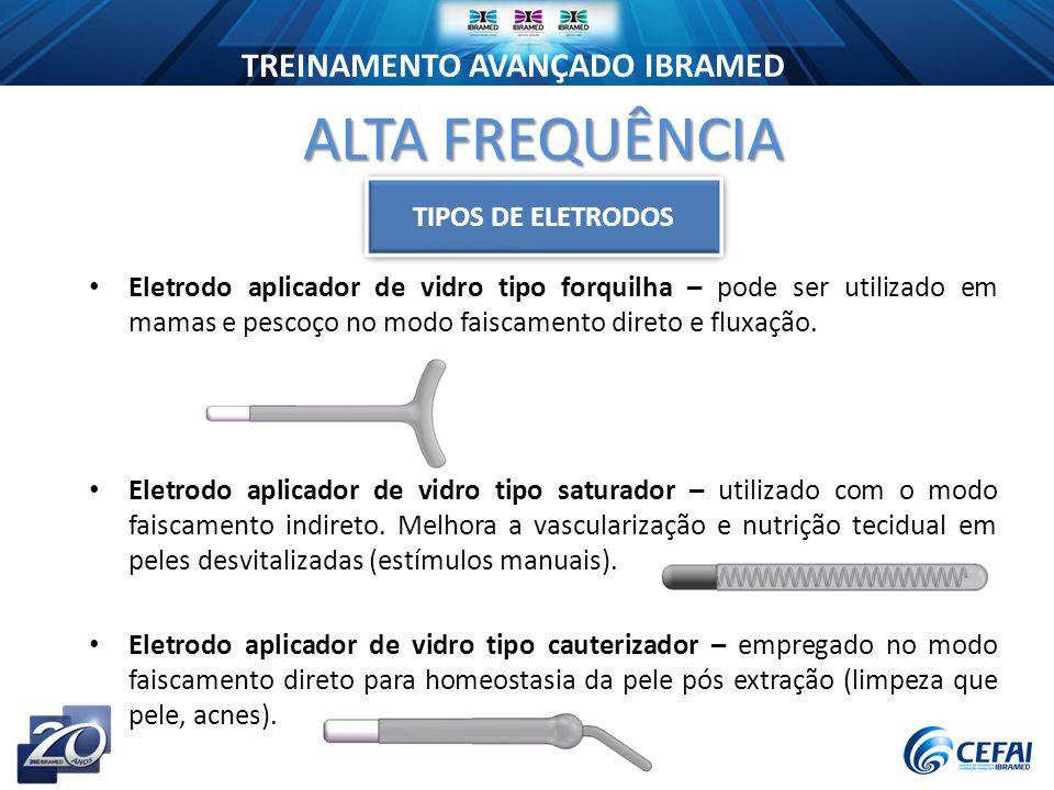 TREINAMENTO AVANÇADO IBRAMED Eletrodo aplicador de vidro tipo forquilha – pode ser utilizado em mamas e pescoço no modo faiscamento direto e fluxação.