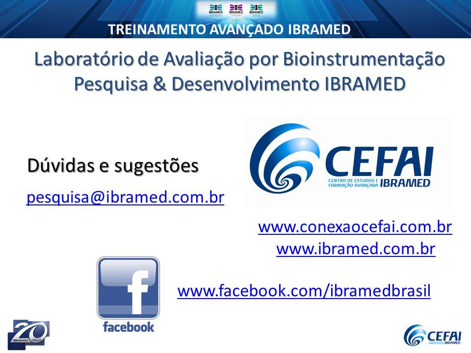 TREINAMENTO AVANÇADO IBRAMED Laboratório de Avaliação por Bioinstrumentação Pesquisa & Desenvolvimento IBRAMED www.conexaocefai.com.br www.ibramed.com.br pesquisa@ibramed.com.br Dúvidas e sugestões www.facebook.com/ibramedbrasil