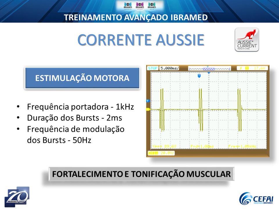 TREINAMENTO AVANÇADO IBRAMED Frequência portadora - 1kHz Duração dos Bursts - 2ms Frequência de modulação dos Bursts - 50Hz CORRENTE AUSSIE FORTALECIMENTO E TONIFICAÇÃO MUSCULAR ESTIMULAÇÃO MOTORA