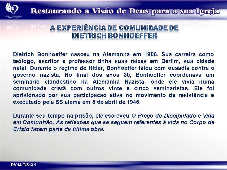 RV 14 T/S13.1 Dietrich Bonhoeffer nasceu na Alemanha em 1906. Sua carreira como teólogo, escritor e professor tinha suas raízes em Berlim, sua cidade