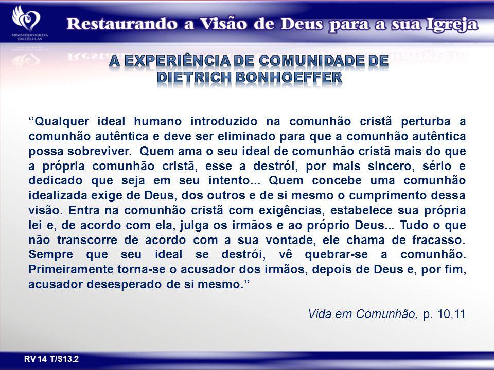 """RV 14 T/S13.2 """"Qualquer ideal humano introduzido na comunhão cristã perturba a comunhão autêntica e deve ser eliminado para que a comunhão autêntica p"""