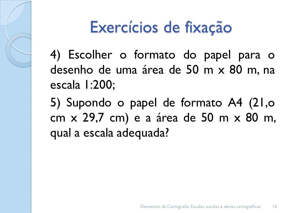 Exercícios de fixação 4) Escolher o formato do papel para o desenho de uma área de 50 m x 80 m, na escala 1:200; 5) Supondo o papel de formato A4 (21,