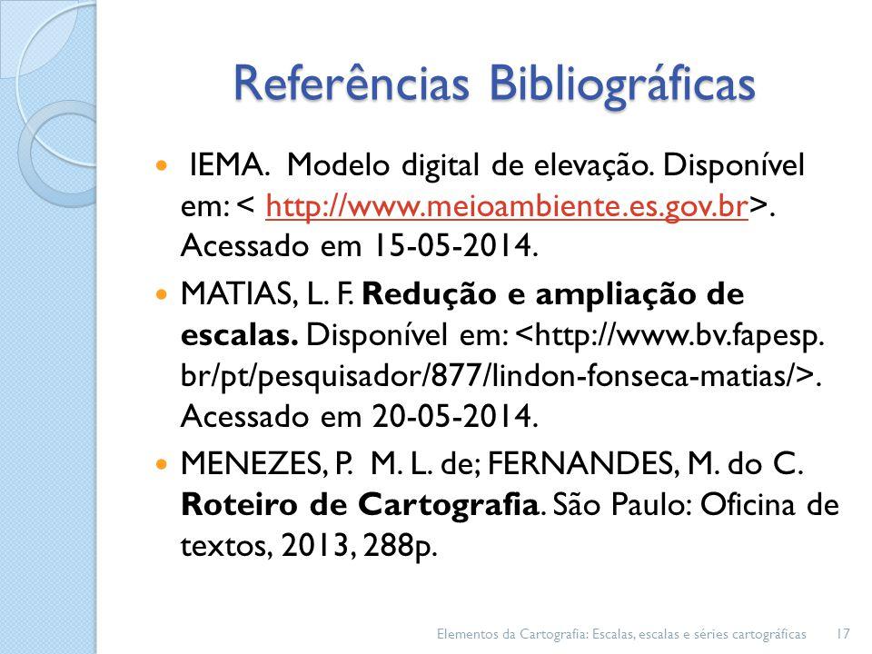 Referências Bibliográficas IEMA. Modelo digital de elevação. Disponível em:. Acessado em 15-05-2014.http://www.meioambiente.es.gov.br MATIAS, L. F. Re