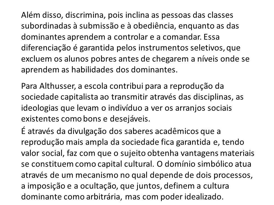 Além disso, discrimina, pois inclina as pessoas das classes subordinadas à submissão e à obediência, enquanto as das dominantes aprendem a controlar e