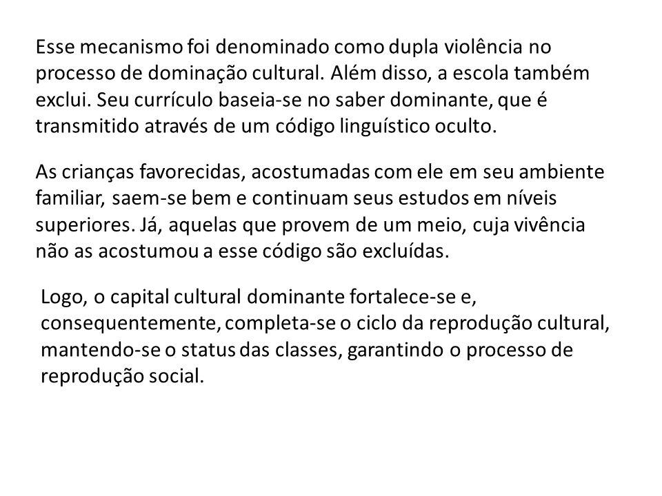 Esse mecanismo foi denominado como dupla violência no processo de dominação cultural. Além disso, a escola também exclui. Seu currículo baseia-se no s