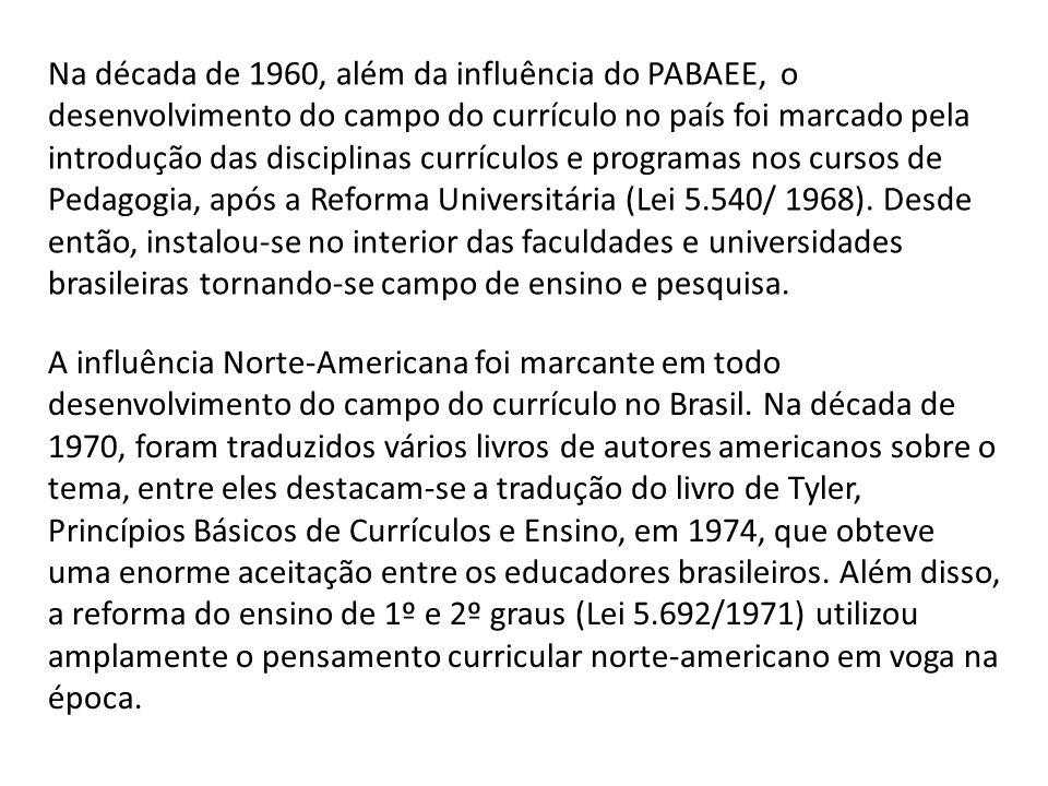 A influência Norte-Americana foi marcante em todo desenvolvimento do campo do currículo no Brasil. Na década de 1970, foram traduzidos vários livros d