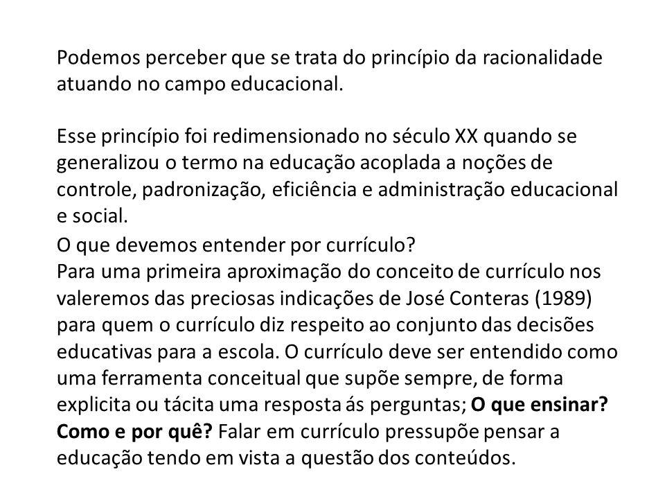Podemos perceber que se trata do princípio da racionalidade atuando no campo educacional. Esse princípio foi redimensionado no século XX quando se gen