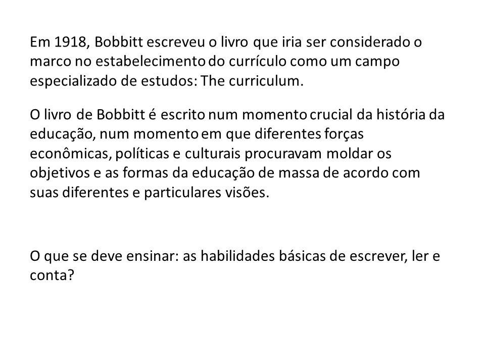 Em 1918, Bobbitt escreveu o livro que iria ser considerado o marco no estabelecimento do currículo como um campo especializado de estudos: The curricu