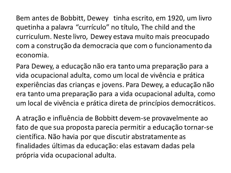 """Bem antes de Bobbitt, Dewey tinha escrito, em 1920, um livro quetinha a palavra """"currículo"""" no título, The child and the curriculum. Neste livro, Dewe"""