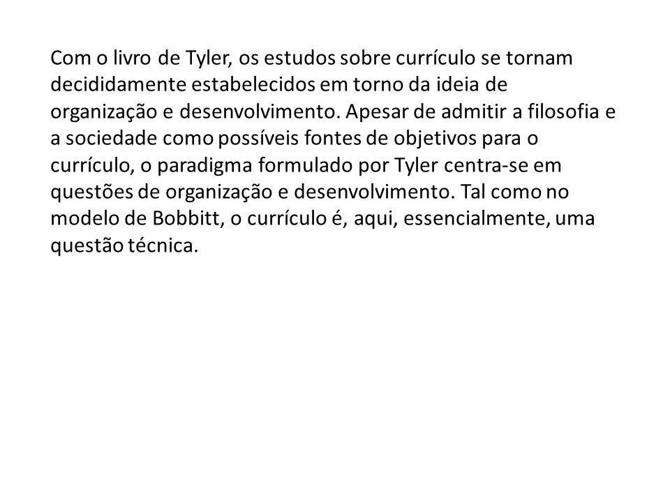 Com o livro de Tyler, os estudos sobre currículo se tornam decididamente estabelecidos em torno da ideia de organização e desenvolvimento. Apesar de a