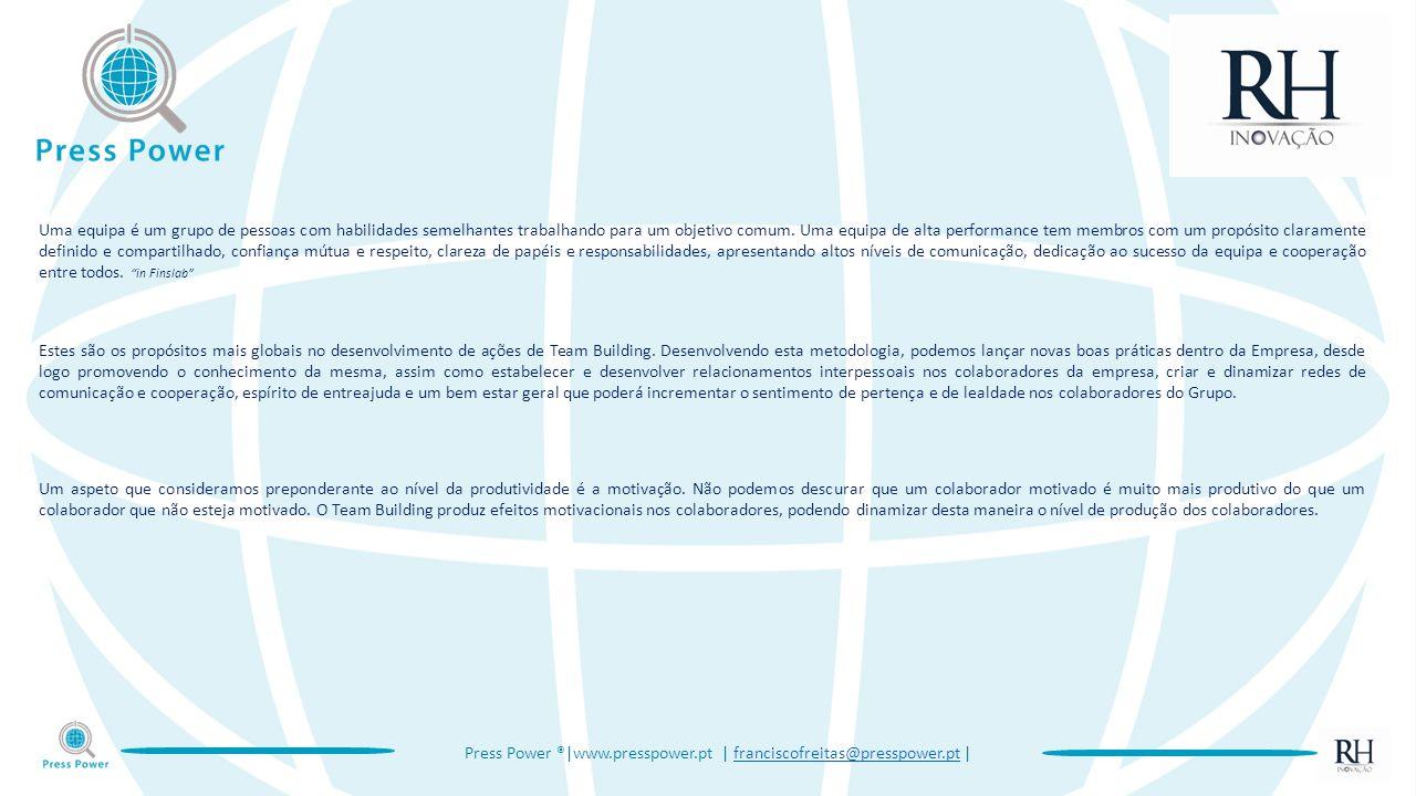 Press Power ®|www.presspower.pt | franciscofreitas@presspower.pt |franciscofreitas@presspower.pt Uma equipa é um grupo de pessoas com habilidades semelhantes trabalhando para um objetivo comum.