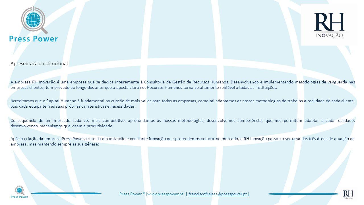 Press Power ®|www.presspower.pt | franciscofreitas@presspower.pt |franciscofreitas@presspower.pt Apresentação Institucional A empresa RH Inovação é uma empresa que se dedica inteiramente à Consultoria de Gestão de Recursos Humanos.