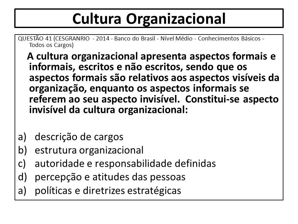 Cultura Organizacional QUESTÃO 41 (CESGRANRIO - 2014 - Banco do Brasil - Nível Médio - Conhecimentos Básicos - Todos os Cargos) A cultura organizacion