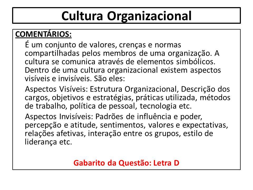 Cultura Organizacional COMENTÁRIOS: É um conjunto de valores, crenças e normas compartilhadas pelos membros de uma organização. A cultura se comunica