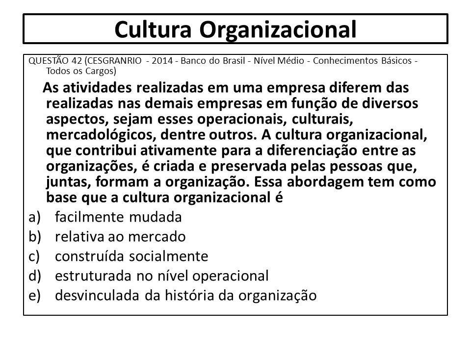 Cultura Organizacional QUESTÃO 42 (CESGRANRIO - 2014 - Banco do Brasil - Nível Médio - Conhecimentos Básicos - Todos os Cargos) As atividades realizad