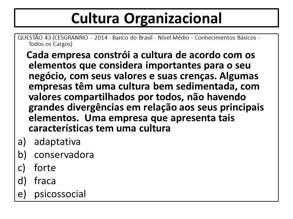 Cultura Organizacional QUESTÃO 43 (CESGRANRIO - 2014 - Banco do Brasil - Nível Médio - Conhecimentos Básicos - Todos os Cargos) Cada empresa constrói