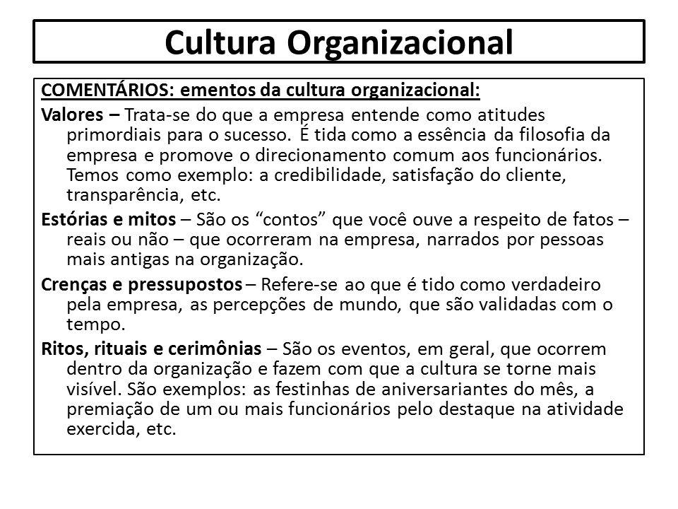 Cultura Organizacional COMENTÁRIOS: ementos da cultura organizacional: Valores – Trata-se do que a empresa entende como atitudes primordiais para o su