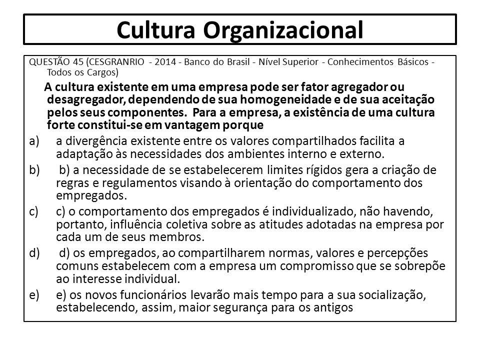 Cultura Organizacional QUESTÃO 45 (CESGRANRIO - 2014 - Banco do Brasil - Nível Superior - Conhecimentos Básicos - Todos os Cargos) A cultura existente
