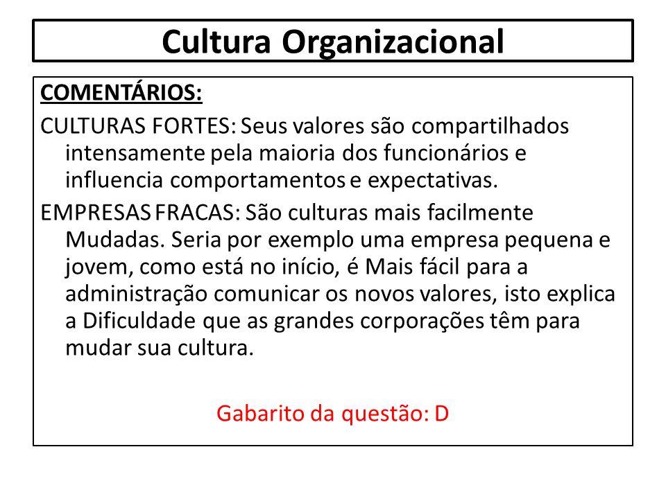 Cultura Organizacional COMENTÁRIOS: CULTURAS FORTES: Seus valores são compartilhados intensamente pela maioria dos funcionários e influencia comportam