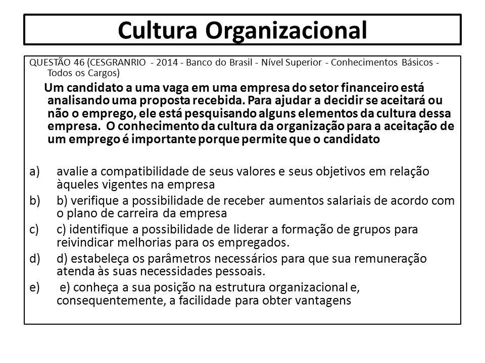 Cultura Organizacional QUESTÃO 46 (CESGRANRIO - 2014 - Banco do Brasil - Nível Superior - Conhecimentos Básicos - Todos os Cargos) Um candidato a uma