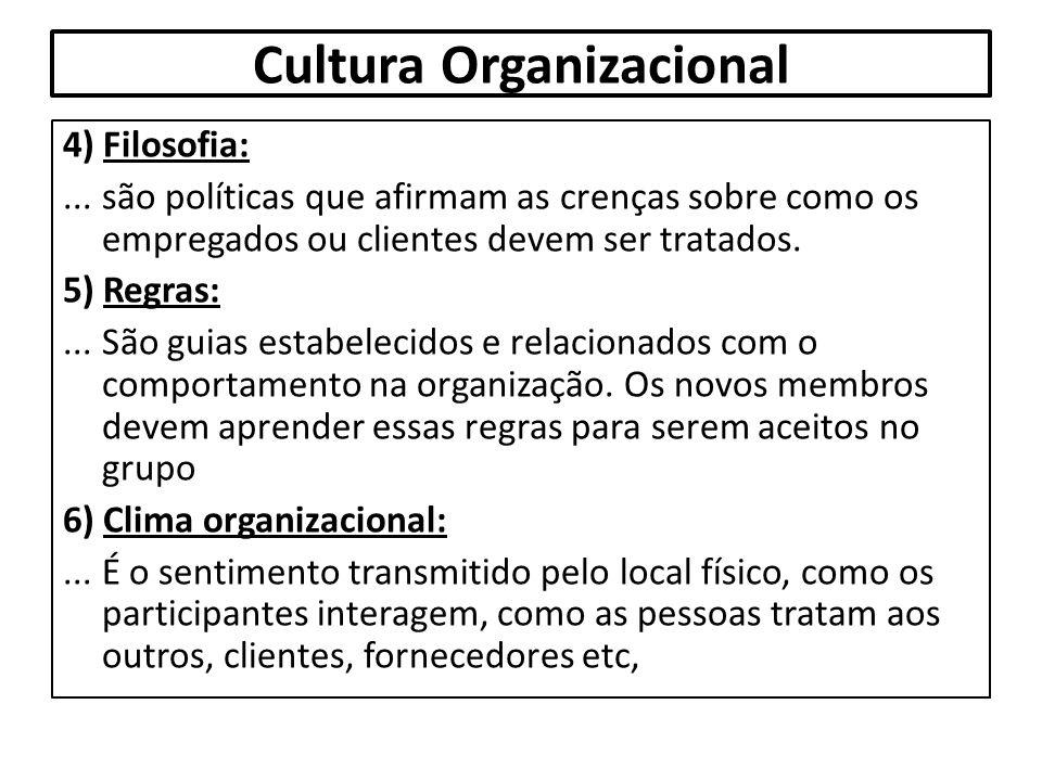 Cultura Organizacional 4) Filosofia:... são políticas que afirmam as crenças sobre como os empregados ou clientes devem ser tratados. 5) Regras:... Sã