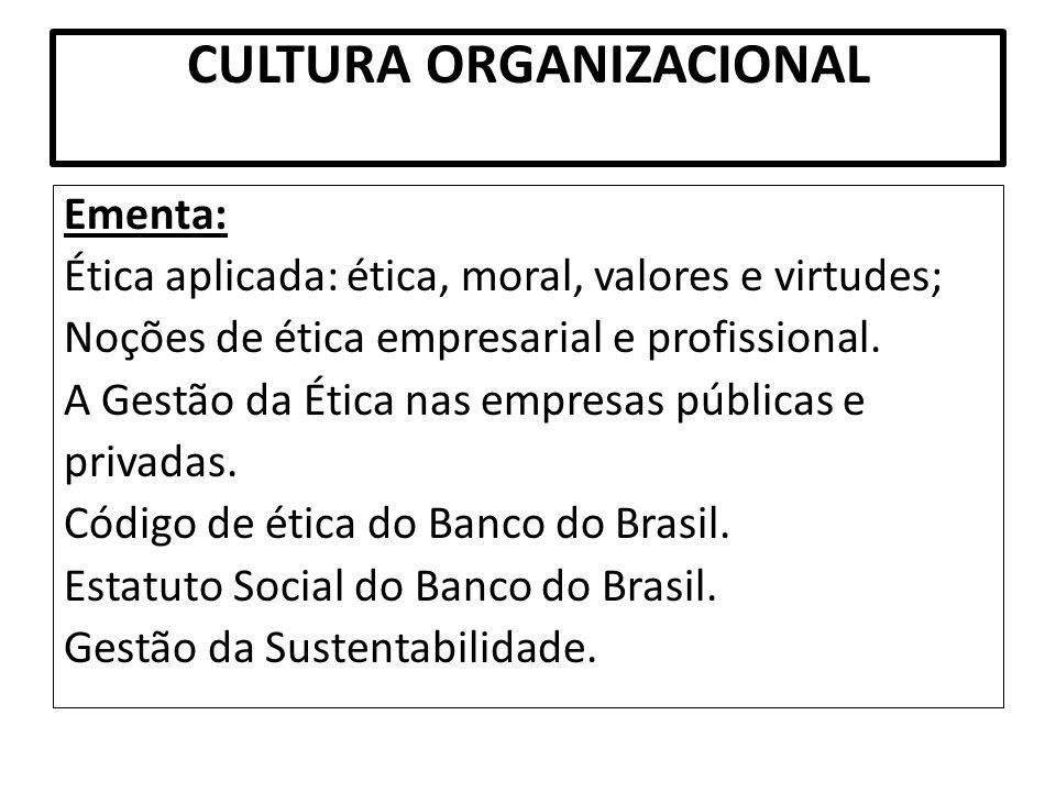 CULTURA ORGANIZACIONAL Ementa: Ética aplicada: ética, moral, valores e virtudes; Noções de ética empresarial e profissional. A Gestão da Ética nas emp
