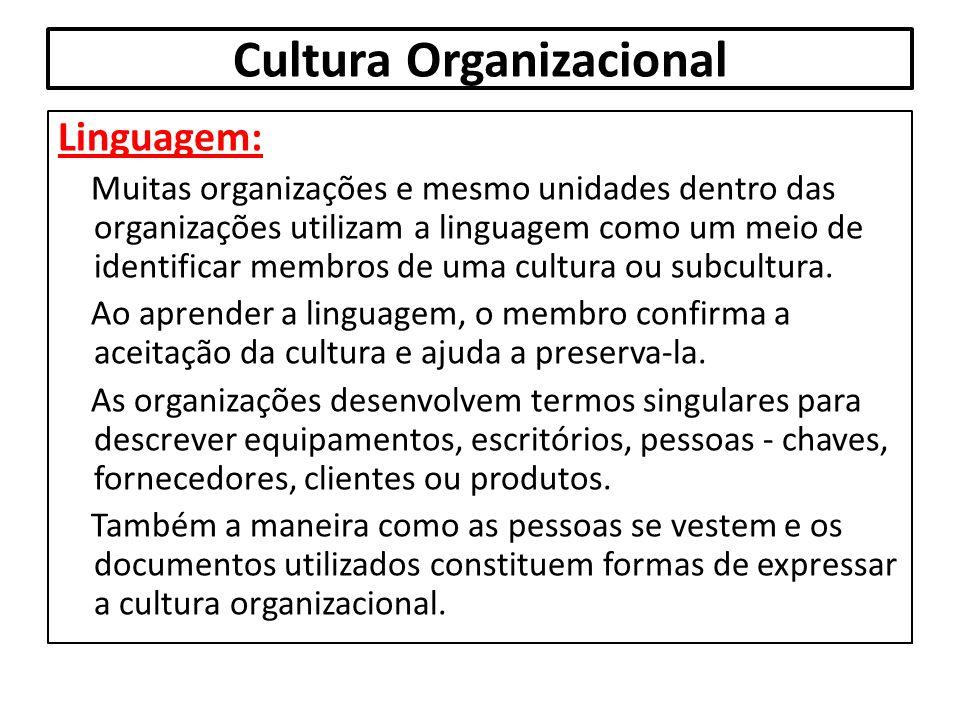 Cultura Organizacional Linguagem: Muitas organizações e mesmo unidades dentro das organizações utilizam a linguagem como um meio de identificar membro