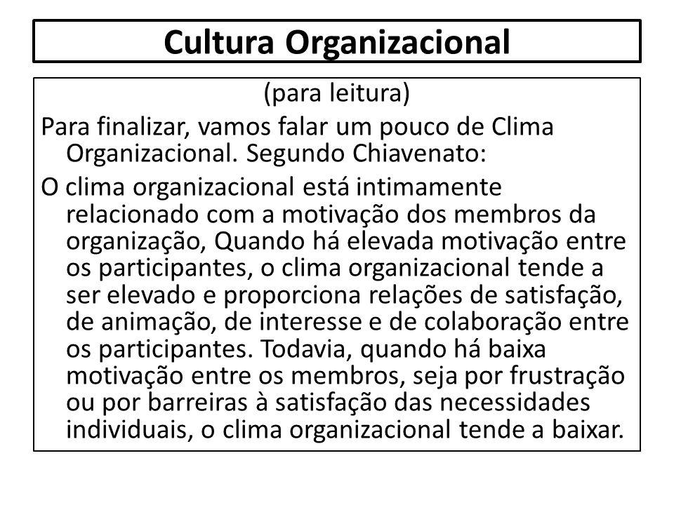 Cultura Organizacional (para leitura) Para finalizar, vamos falar um pouco de Clima Organizacional. Segundo Chiavenato: O clima organizacional está in
