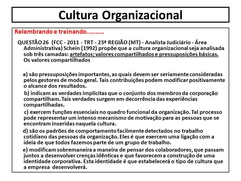 Cultura Organizacional Relembrando e treinando.......... QUESTÃO 26 (FCC - 2011 - TRT - 23ª REGIÃO (MT) - Analista Judiciário - Área Administrativa) S