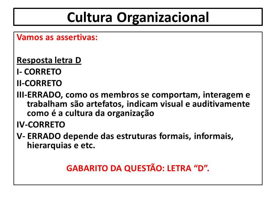 Cultura Organizacional Vamos as assertivas: Resposta letra D I- CORRETO II-CORRETO III-ERRADO, como os membros se comportam, interagem e trabalham são