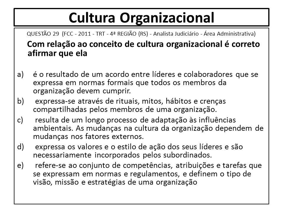 Cultura Organizacional QUESTÃO 29 (FCC - 2011 - TRT - 4ª REGIÃO (RS) - Analista Judiciário - Área Administrativa) Com relação ao conceito de cultura o