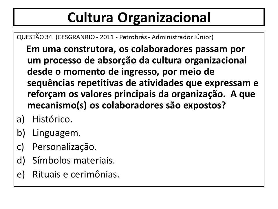 Cultura Organizacional QUESTÃO 34 (CESGRANRIO - 2011 - Petrobrás - Administrador Júnior) Em uma construtora, os colaboradores passam por um processo d